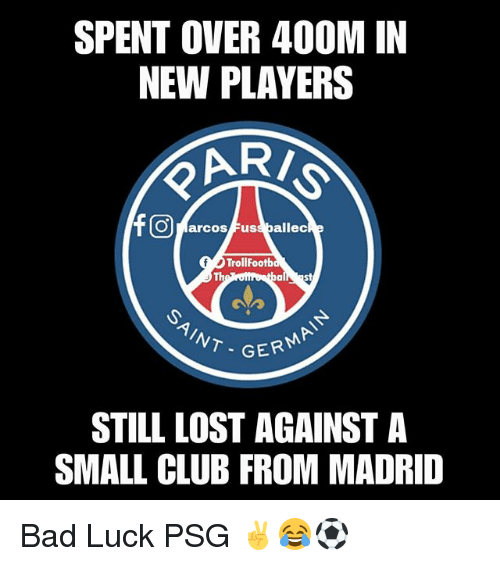Bad, Club, and Memes: SPENT OVER 400M IN  NEW PLAYERS  ARI  ONarcos Fuss pallec  TrollFootb  Th  AINT  GERMAI  -G  STILL LOST AGAINST A  SMALL CLUB FROM MADRID Bad Luck PSG ✌😂⚽️