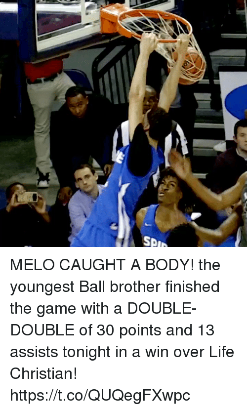 Life, Memes, and The Game: SPI MELO CAUGHT A BODY! the youngest Ball brother finished the game with a DOUBLE-DOUBLE of 30 points and 13 assists tonight in a win over Life Christian! https://t.co/QUQegFXwpc