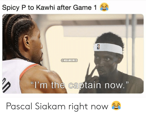 """The Captain: Spicy P to Kawhi after Game 1  @NBAMEMES  """"i'm the captain now.  05 Pascal Siakam right now 😂"""