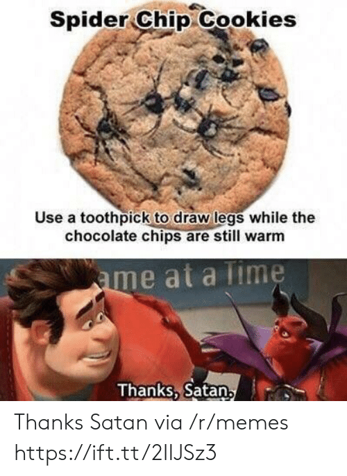 Cookies, Memes, and Spider: Spider Chip Cookies  Use a toothpick to draw legs while the  chocolate chips are still warm  me at a lime  Thanks, Satan Thanks Satan via /r/memes https://ift.tt/2IIJSz3
