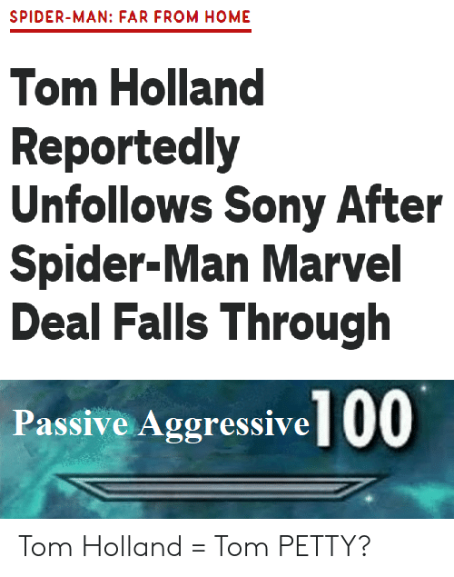 Petty, Sony, and Spider: SPIDER-MAN: FAR FROM HOME  Tom Holland  Reportedly  Unfollows Sony After  Spider-Man Marvel  Deal Falls Through  Passive Aggressive 00 Tom Holland = Tom PETTY?