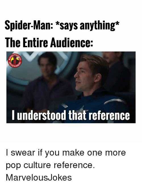 Memes, Pop, and Spider: Spider-Man: *says anything*  The Entire Audience:  ERTAIN  l understood that reference I swear if you make one more pop culture reference. MarvelousJokes
