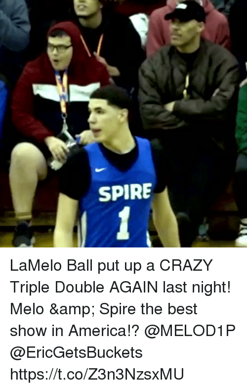 America, Crazy, and Memes: SPIRE LaMelo Ball put up a CRAZY Triple Double AGAIN last night! Melo & Spire the best show in America!? @MELOD1P @EricGetsBuckets https://t.co/Z3n3NzsxMU