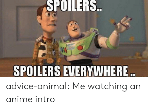 Advice, Anime, and Tumblr: SPOILERS.  SPOILERS EVERYWHERE. advice-animal:  Me watching an anime intro