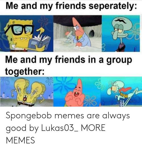 Memes Are: Spongebob memes are always good by Lukas03_ MORE MEMES