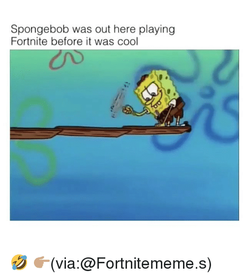 Funny Memes For Fortnite : Spongebob was out here playing fortnite before it cool