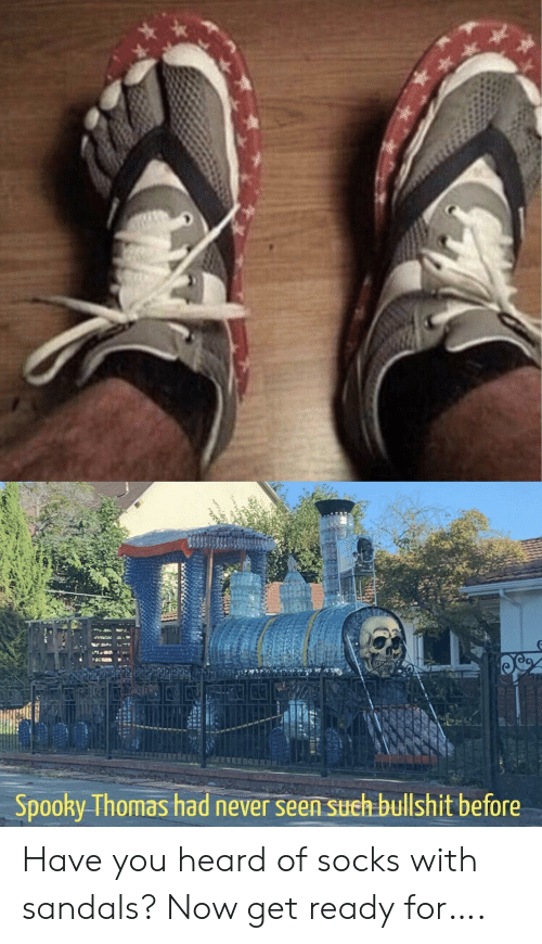 Socks: Spooky Thomas had never seen such bullshit before Have you heard of socks with sandals? Now get ready for….