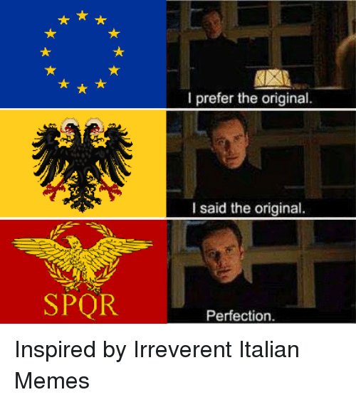 Italian Meme: SPOR  l prefer the original.  I said the original.  Perfection. Inspired by Irreverent Italian Memes