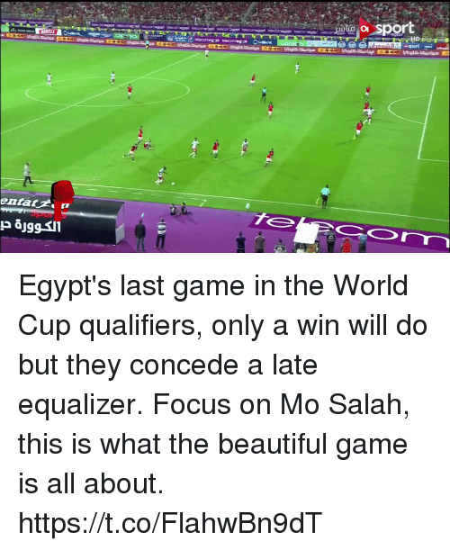 Equalizer: sport  erom Egypt's last game in the World Cup qualifiers, only a win will do but they concede a late equalizer.  Focus on Mo Salah, this is what the beautiful game is all about.  https://t.co/FlahwBn9dT
