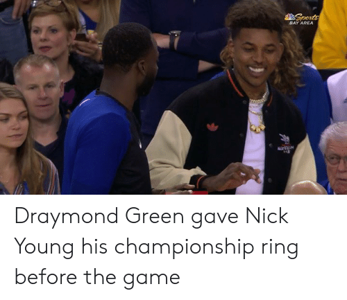 Draymond Green: Sporta  BAY AREA Draymond Green gave Nick Young his championship ring before the game