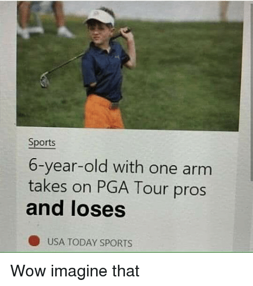 toure: Sports  6-year-old with one arm  takes on PGA Tour pros  and loses  O USA TODAY SPORTS Wow imagine that