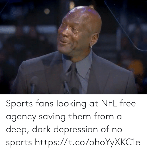 looking: Sports fans looking at NFL free agency saving them from a deep, dark depression of no sports https://t.co/ohoYyXKC1e