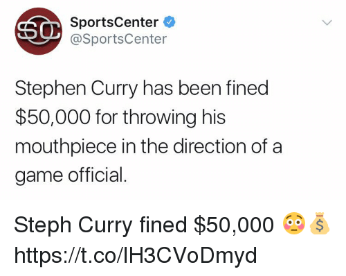 SportsCenter, Stephen, and Stephen Curry: SportsCenter  @SportsCenter  Stephen Curry has been fined  $50,000 for throwing his  mouthpiece in the direction ofa  game official Steph Curry fined $50,000 😳💰 https://t.co/lH3CVoDmyd