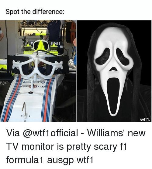 Memes, F1, and 🤖: Spot the difference:  wtf1. Via @wtf1official - Williams' new TV monitor is pretty scary f1 formula1 ausgp wtf1