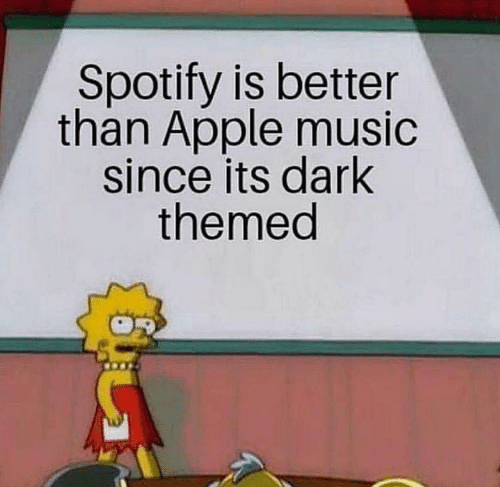 Apple Music: Spotify is better  than Apple music  since its dark  themed