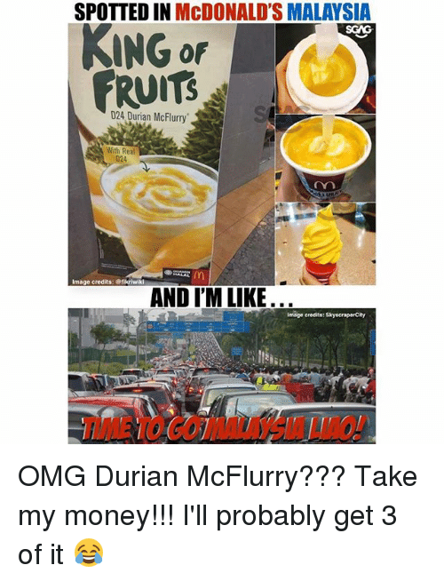 McDonalds, Memes, and Money: SPOTTED IN McDONALD'S MALAYSIA  or  FRUITS  D24 Durian McFlurry  With Real  24  Image credits: @fikriwikl  AND I'M LIKE...  credits: SkyscraperCity  TLME 1O GOMALAYSIA LIAO! OMG Durian McFlurry??? Take my money!!! I'll probably get 3 of it 😂