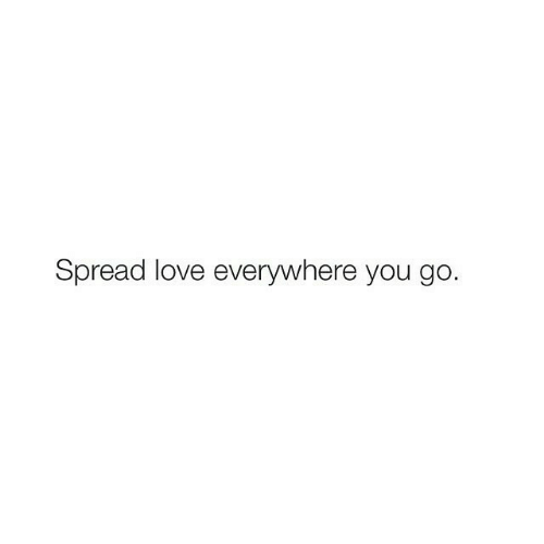 Love, You, and Spread: Spread love everywhere you go.