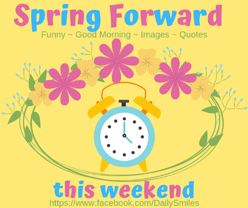 Facebook, Funny, and Memes: Spring Forward  Funny- Good Morning~ Images- Quotes  this weekend  https://www.facebook.com/DailySmiles