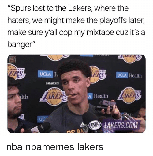 """Basketball, Los Angeles Lakers, and Nba: """"Spurs lost to the Lakers, where the  haters, we might make the playoffs later,  make sure y'all cop my mixtape cuz it's a  banger""""  SANGALES  RS  UCLA E  ERS  UCLA Health  NBAMEMES  alth  ER  A Health  AKER  UC  .S> LAKERS.COM  Fox nba nbamemes lakers"""