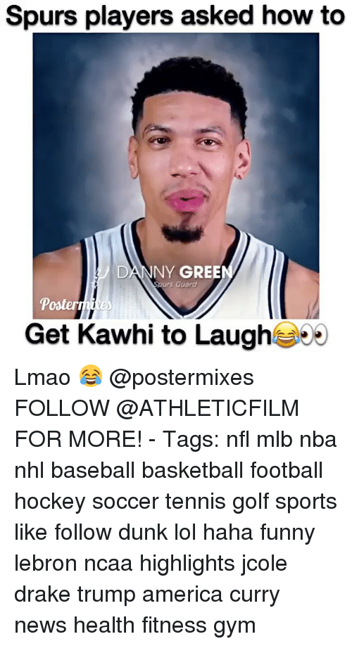 Trump America: Spurs players asked how to  DANNY GREEN  Spurs Guard  Poster  Get Kawhi to Laugh Lmao 😂 @postermixes FOLLOW @ATHLETICFILM FOR MORE! - Tags: nfl mlb nba nhl baseball basketball football hockey soccer tennis golf sports like follow dunk lol haha funny lebron ncaa highlights jcole drake trump america curry news health fitness gym