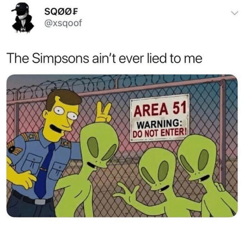 The Simpsons, The Simpsons, and Area 51: SQ0OF  @xsqoof  The Simpsons ain't ever lied to me  AREA 51  WARNING:  DO NOT ENTER!