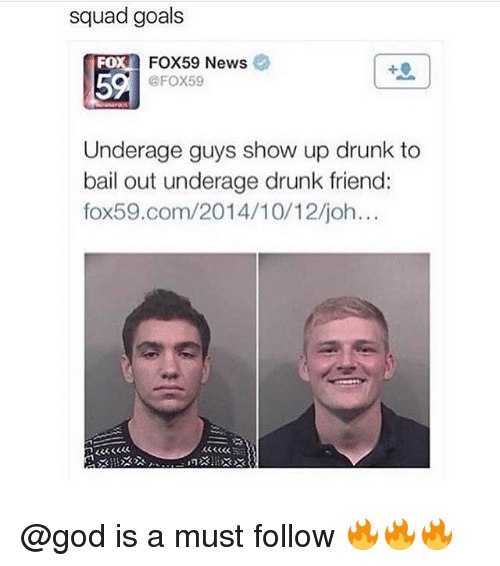Bailed: squad goals  FOX59 News  FOX59  FO  5  Underage guys show up drunk to  bail out underage drunk friend:  fox59.com/2014/10/12/joh.  KSKK @god is a must follow 🔥🔥🔥