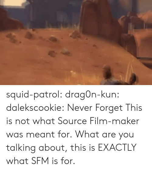 Target, Tumblr, and Blog: squid-patrol: drag0n-kun:  dalekscookie:  Never Forget  This is not what Source Film-maker was meant for.  What are you talking about, this is EXACTLY what SFM is for.