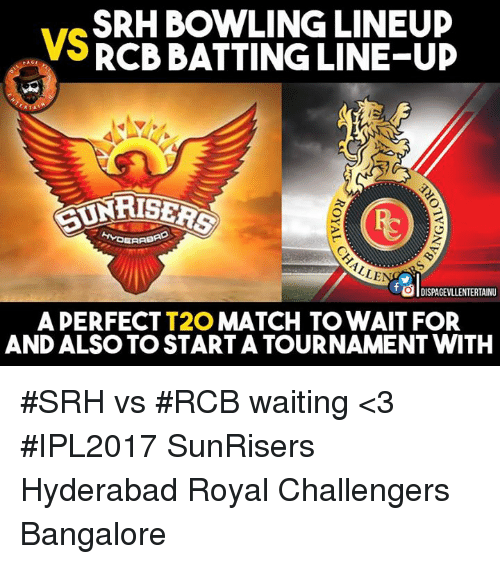 Memes, Match, and Royals: SRH BOWLING LINEUP  VS  RCB BATTING LINE-UD  AISERS  ERAD  ALLE  OlDISPAGEVULENTERTAINU  A PERFECT  T2O  MATCH TO WAIT FOR  AND ALSOTOSTARTATOURNAMENT WITH #SRH vs #RCB waiting <3 #IPL2017 SunRisers Hyderabad Royal Challengers Bangalore