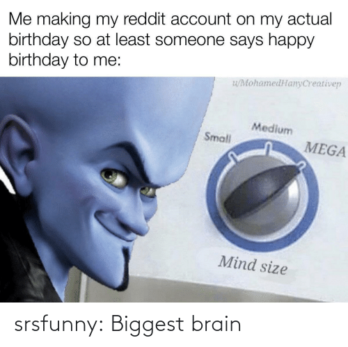 Brain: srsfunny:  Biggest brain