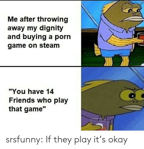 Its Okay: srsfunny:  If they play it's okay