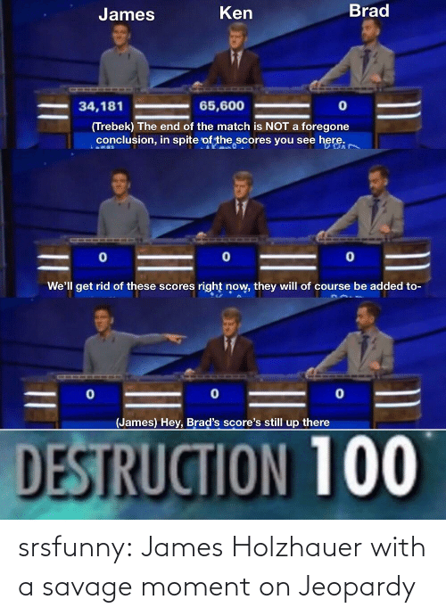 Savage: srsfunny:  James Holzhauer with a savage moment on Jeopardy