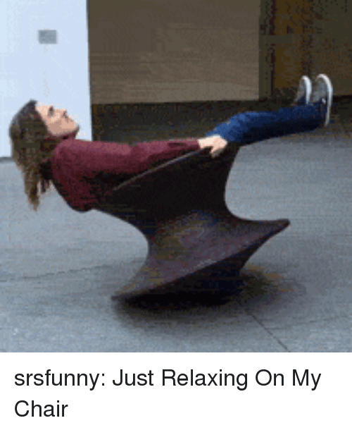 Just Relaxing: srsfunny:  Just Relaxing On My Chair