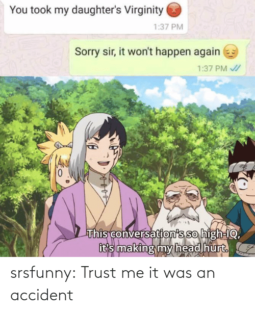 trust: srsfunny:  Trust me it was an accident