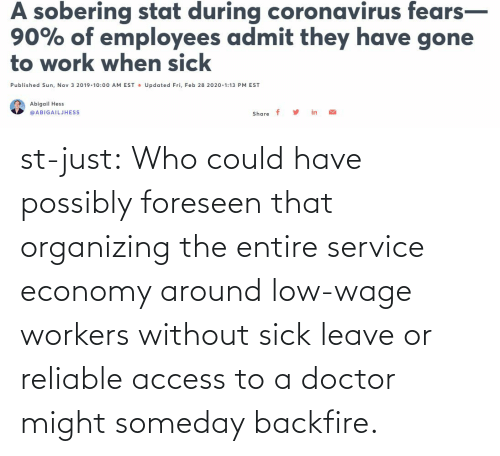 Workers: st-just:  Who could have possibly foreseen that organizing the entire service economy around low-wage workers without sick leave or reliable access to a doctor might someday backfire.