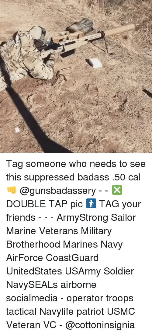 Friends, Memes, and Marines: ST Tag someone who needs to see this suppressed badass .50 cal👊 @gunsbadassery - - ❎ DOUBLE TAP pic 🚹 TAG your friends - - - ArmyStrong Sailor Marine Veterans Military Brotherhood Marines Navy AirForce CoastGuard UnitedStates USArmy Soldier NavySEALs airborne socialmedia - operator troops tactical Navylife patriot USMC Veteran VC - @cottoninsignia