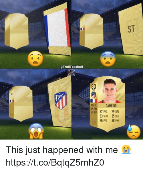 Memes, 🤖, and Pac: ST  @TrollFootball  83  ST  ST  MIM GAMEIRO  3+ SM  W 87 PAC 79 DRI  83 SHO 35 DEF  75 PAS 68 PHY This just happened with me 😭 https://t.co/BqtqZ5mhZ0