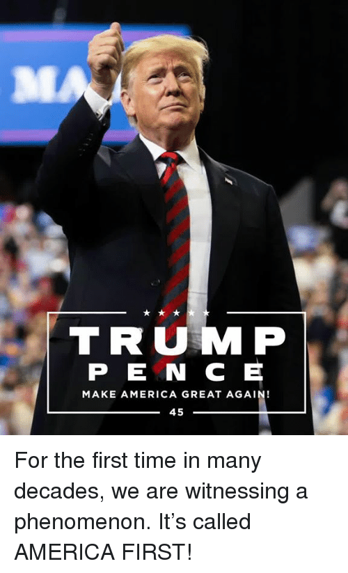 America, Time, and Trump: St  TRUMP  P E N C E  MAKE AMERICA GREAT AGAIN!  ー45 For the first time in many decades, we are witnessing a phenomenon. It's called AMERICA FIRST!