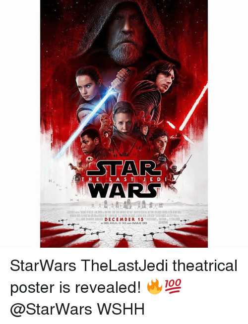 Imax, Memes, and Wshh: ST  WAR  T H E L A S TJ E D I  H.  DECEMDER 15  3D, REALD 3D AND IMAX 3D StarWars TheLastJedi theatrical poster is revealed! 🔥💯 @StarWars WSHH