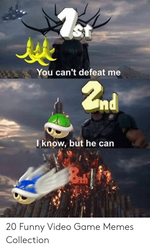 video game memes: St  You can't defeat me  2nd  Tknow, but he can 20 Funny Video Game Memes Collection