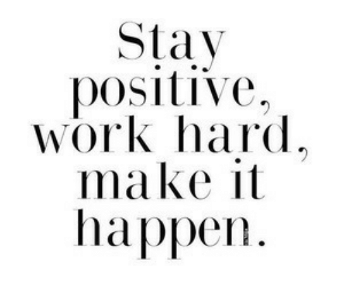Work, Make, and Work Hard: Sta  y  positive  Work hard  make it  hаppen.
