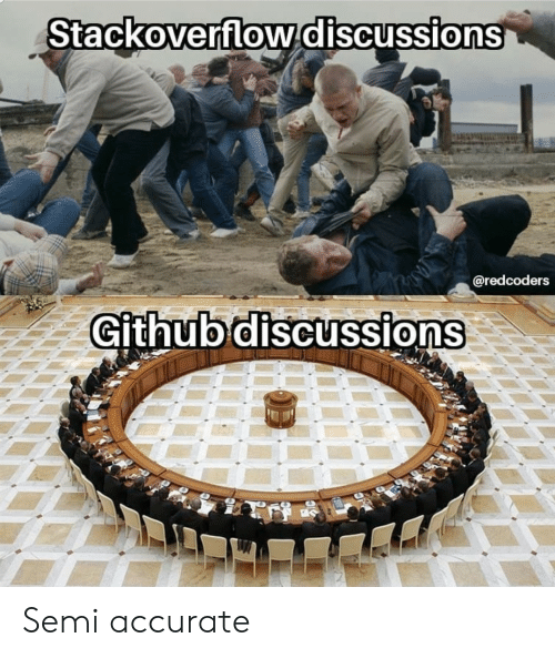 semi: Stackoverflowdiscussions  @redcoders  Github discussions Semi accurate