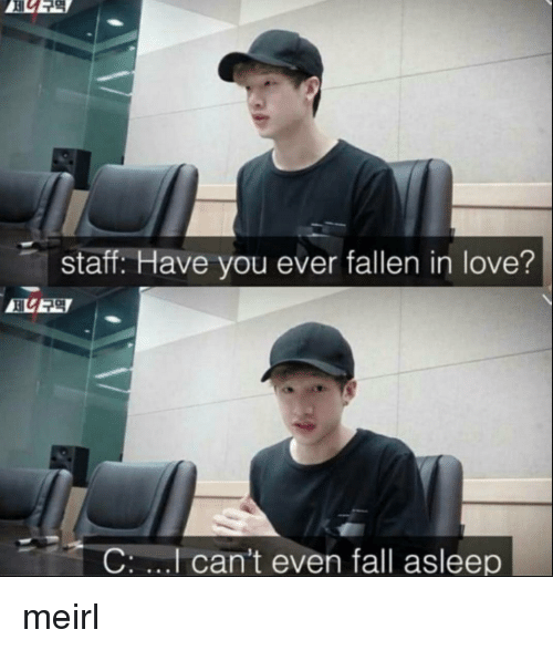 Fall, Love, and MeIRL: staff. Have you ever fallen in love?  ELESI  C  can't even fall asleep meirl