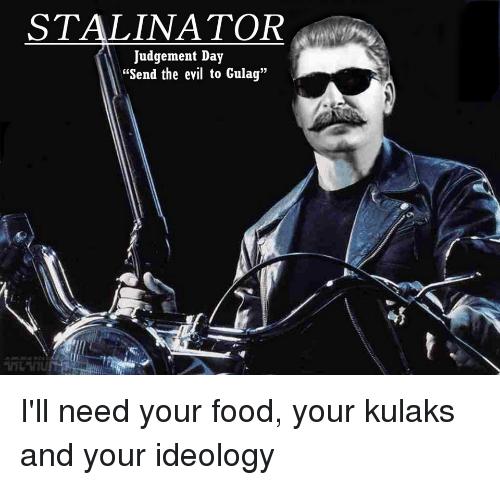 "Stalinator: STALINATOR  Judgement Day  ""Send the evil to Gulag"" I'll need your food, your kulaks and your ideology"