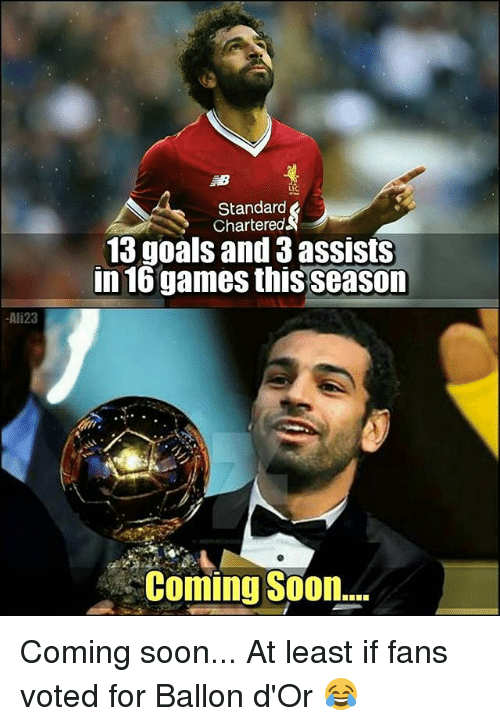 Goals, Memes, and Soon...: Standard  Chartered  13 goals and 3 assists  in 16 games this season  Ali23  Coming Soon... Coming soon... At least if fans voted for Ballon d'Or 😂