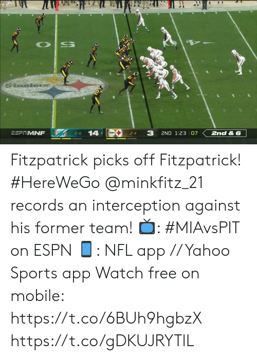 Picks: Staolon  3  14  ESF MNF  2ND 1:23 07  2nd & 6  O-6  2-4 Fitzpatrick picks off Fitzpatrick! #HereWeGo  @minkfitz_21 records an interception against his former team!  📺: #MIAvsPIT on ESPN 📱: NFL app // Yahoo Sports app Watch free on mobile: https://t.co/6BUh9hgbzX https://t.co/gDKUJRYTlL