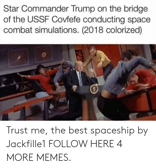 Dank, Memes, and Target: Star Commander Trump on the bridge  of the USSF Covfefe conducting space  combat simulations. (2018 colorized) Trust me, the best spaceship by Jackfille1 FOLLOW HERE 4 MORE MEMES.