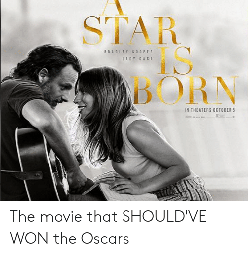 Funny, Lady Gaga, and Oscars: STAR  IS  BORN  BRADLEY COOPER  LADY GAGA  IN THEATERS OCTOBER 5 The movie that SHOULD'VE WON the Oscars