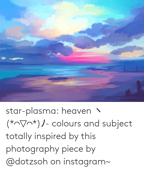 Photography: star-plasma:  heaven ヽ(*⌒▽⌒*)ノ- colours and subject totally inspired by this photography piece by @dotzsoh on instagram~