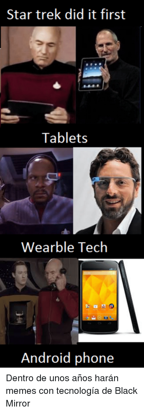 Android, Memes, and Phone: Star trek did it first  Tablets  Wearble Tech  Android phone <p>Dentro de unos años harán memes con tecnología de Black Mirror</p>