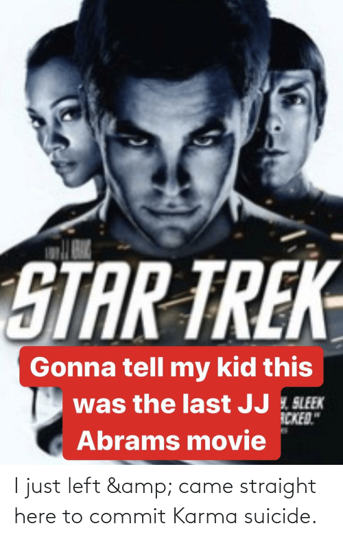 """sleek: STAR TREK  Gonna tell my kid this  was the last JJ L SLEEK  ICKED.""""  Abrams movie I just left & came straight here to commit Karma suicide."""